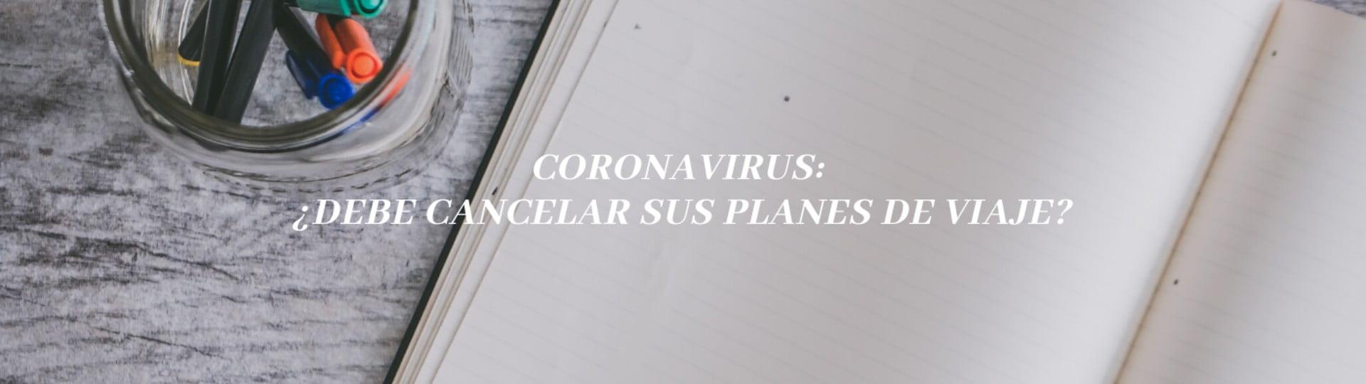 CORONAVIRUS: ¿DEBE CANCELAR SUS PLANES DE VIAJE?