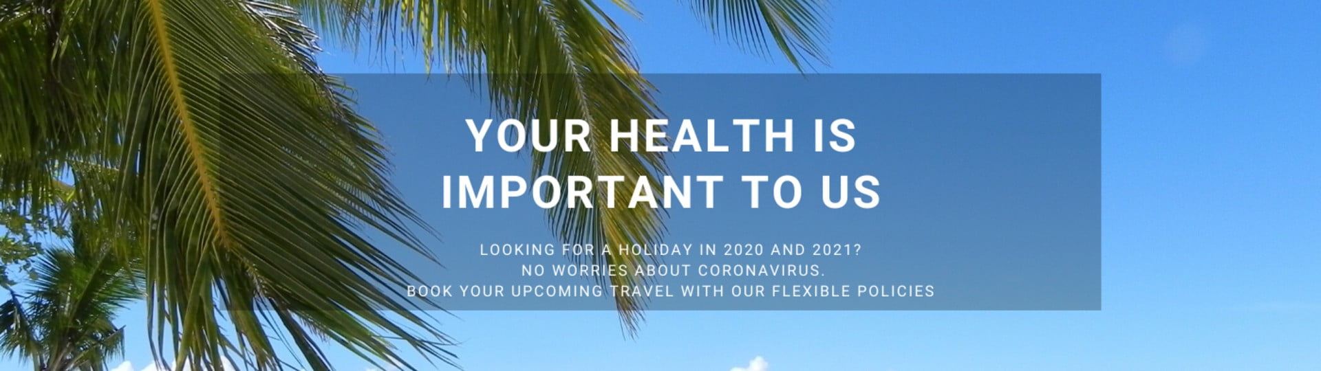 Looking for a holiday in 2020 and 2021? No worries about Coronavirus!